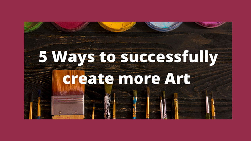 Ways to successfully create more art